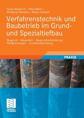 Verfahrenstechnik und Baubetrieb im Grund- und Spezialtiefbau, Rainer Vahland, Wolfgang Oltmanns, Petra Mieth, Georg Maybaum