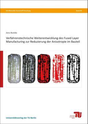 Verfahrenstechnische Weiterentwicklung des Fused Layer Manufacturing zur Reduzierung der Anisotropie im Bauteil - Jens Butzke |