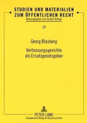 Verfassungsgerichte als Ersatzgesetzgeber, Georg Blasberg