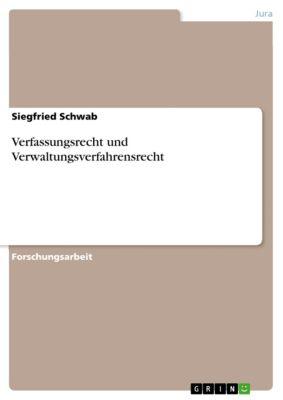 Verfassungsrecht und Verwaltungsverfahrensrecht, Siegfried Schwab