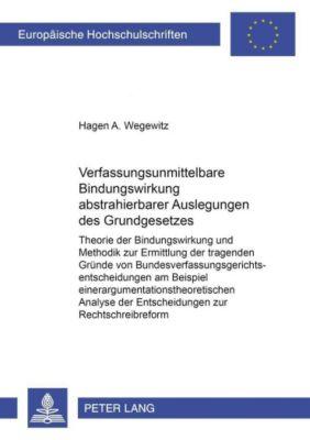 Verfassungsunmittelbare Bindungswirkung abstrahierbarer Auslegungen des Grundgesetzes, Hagen A. Wegewitz