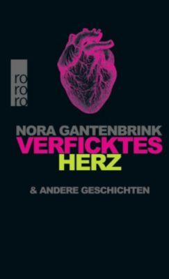 Verficktes Herz und andere Geschichten, Nora Gantenbrink