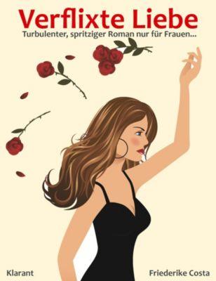 Verflixte Liebe! Turbulenter, spritziger Liebesroman - Liebe, Leidenschaft und Eifersucht..., Angeline Bauer, Friederike Costa