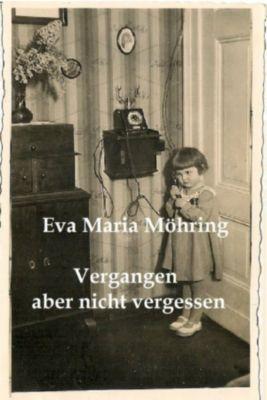 Vergangen aber nicht vergessen, Eva Maria Möhring