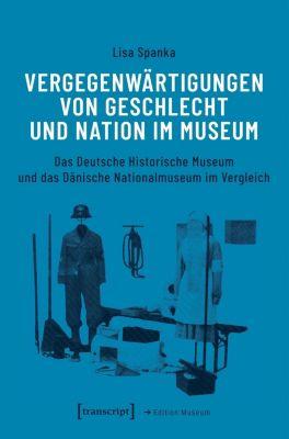 Vergegenwärtigungen von Geschlecht und Nation im Museum - Lisa Spanka |