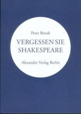 Vergessen Sie Shakespeare, Peter Brook