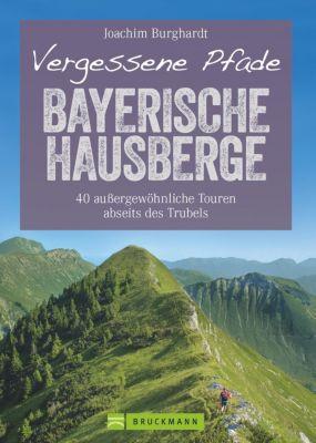Vergessene Pfade Bayerische Hausberge - Joachim Burghardt |