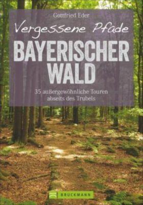 Vergessene Pfade Bayerischer Wald - Gottfried Eder  