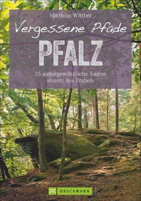 Vergessene Pfade Pfalz - Matthias Wittber |