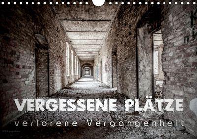 Vergessene Plätze - verlorene Vergangenheit (Wandkalender 2019 DIN A4 quer), Monika Schöb