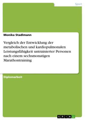 Vergleich der Entwicklung der metabolischen und kardiopulmonalen Leistungsfähigkeit untrainierter Personen nach einem sechsmonatigen Marathontraining, Monika Stadlmann