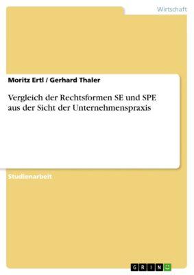 Vergleich der Rechtsformen SE und SPE aus der Sicht der Unternehmenspraxis, Moritz Ertl, Gerhard Thaler