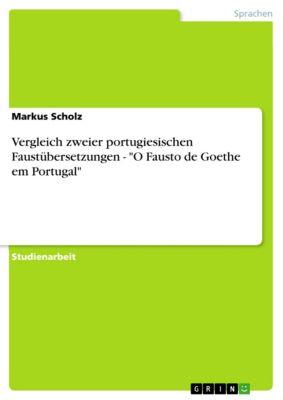 Vergleich zweier portugiesischen Faustübersetzungen  -  O Fausto de Goethe em Portugal, Markus Scholz