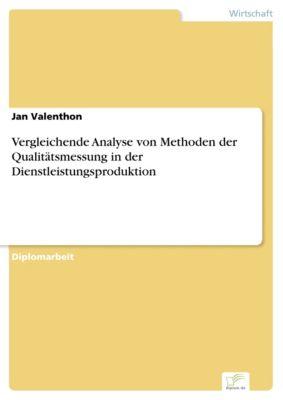 Vergleichende Analyse von Methoden der Qualitätsmessung in der Dienstleistungsproduktion, Jan Valenthon