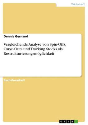 Vergleichende Analyse von Spin-Offs, Carve-Outs und Tracking Stocks als Restrukturierungsmöglichkeit, Dennis Gernand