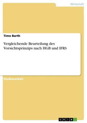 Vergleichende Beurteilung des Vorsichtsprinzips nach HGB und IFRS, Timo Barth
