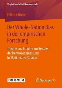 Vergleichende Politikwissenschaft: Der Whole-Nation Bias in der empirischen Forschung, Felipe Böttcher