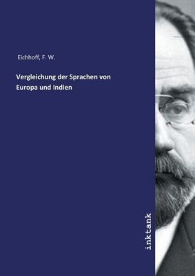 Vergleichung der Sprachen von Europa und Indien - F. W. Eichhoff |