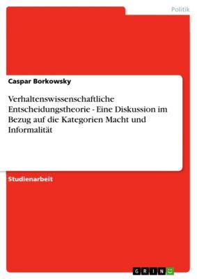 Verhaltenswissenschaftliche Entscheidungstheorie - Eine Diskussion im Bezug auf die Kategorien Macht und Informalität, Caspar Borkowsky