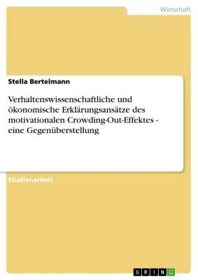 Verhaltenswissenschaftliche und ökonomische Erklärungsansätze des motivationalen Crowding-Out-Effektes - eine Gegenüberstellung, Stella Bertelmann