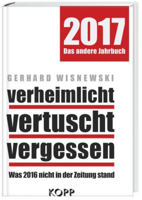 verheimlicht - vertuscht - vergessen 2017, Gerhard Wisnewski