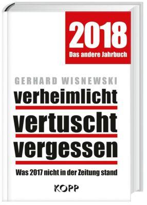 verheimlicht - vertuscht - vergessen 2018, Gerhard Wisnewski