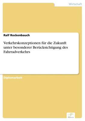 Verkehrskonzeptionen für die Zukunft unter besonderer Berücksichtigung des Fahrradverkehrs, Ralf Rockenbauch
