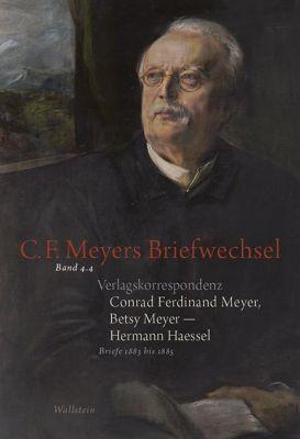 Verlagskorrespondenz: Conrad Ferdinand Meyer, Betsy Meyer - Hermann Haessel mit zugehörigen Briefwechseln und Verlagsdok -  pdf epub