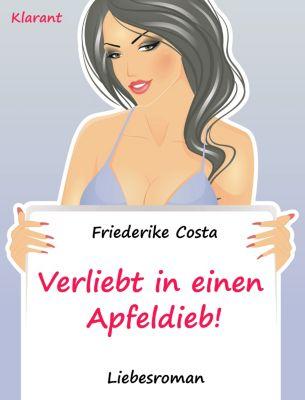 Verliebt in einen Apfeldieb! Turbulenter, spritziger Liebesroman nur für Frauen..., Angeline Bauer, Friederike Costa