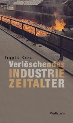 Verlöschendes Industriezeitalter, Ingrid Krau