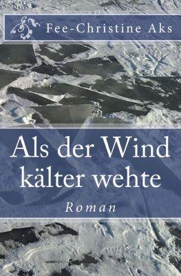 Verlorene Jugend: Als der Wind kälter wehte, Fee-Christine Aks