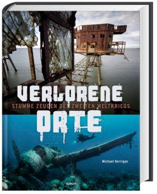 Verlorene Orte - Stumme Zeugen des 2. Weltkriegs, Michael Kerrigan