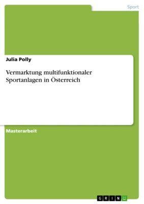 Vermarktung multifunktionaler Sportanlagen in Österreich, Julia Polly