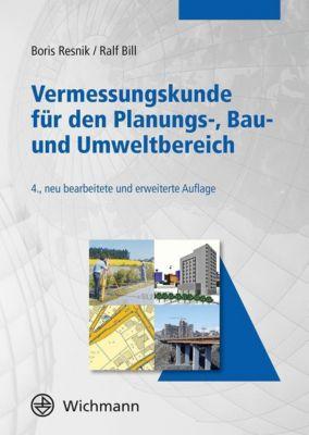 Vermessungskunde für den Planungs-, Bau- und Umweltbereich, Boris Resnik, Ralf Bill