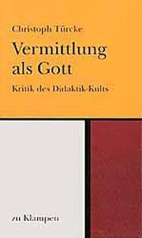 Vermittlung als Gott, Christoph Türcke