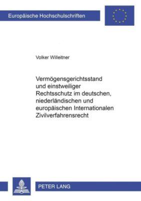 Vermögensgerichtsstand und einstweiliger Rechtsschutz im deutschen, niederländischen und europäischen Internationalen Zivilverfahrensrecht, Volker Willeitner