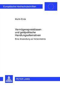 Vermoegenspreisblasen und geldpolitische Handlungsalternativen, Martin Ende