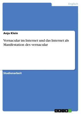 Vernacular im Internet und das Internet als Manifestation des vernacular, Anja Klein