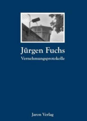 Vernehmungsprotokolle - Jürgen Fuchs  