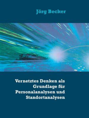 Vernetztes Denken als Grundlage f¿r Personalanalysen und Standortanalysen, J¿rg Becker