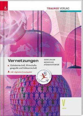 Vernetzungen - Globalwirtschaft, Wirtschaftsgeografie und Volkswirtschaft V HLW, inkl. digitalem Zusatzpaket, Manfred Derflinger, Gottfried Menschik, Peter Atzmanstorfer