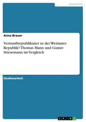 Vernunftrepublikaner in der Weimarer Republik? Thomas Mann und Gustav Stresemann im Vergleich, Anna Brauer