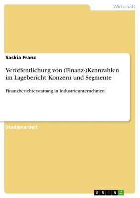 Veröffentlichung von (Finanz-)Kennzahlen im Lagebericht. Konzern und Segmente, Saskia Franz