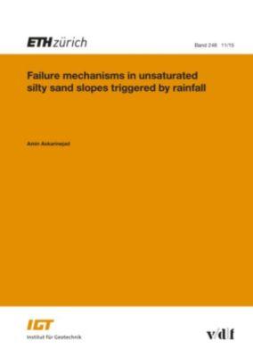 Veröffentlichungen des Instituts für Geotechnik (IGT) der ETH Zürich: Failure mechanisms in unsaturated silty sand slopes triggered by rainfall, Amin Askarinejad