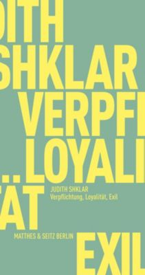 Verpflichtung, Loyalität, Exil - Judith N. Shklar |