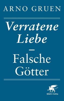 Verratene Liebe - Falsche Götter - Arno Gruen pdf epub