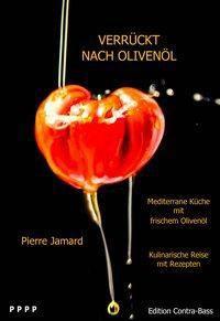 Verrückt nach Olivenöl - Mediterrane Küche mit frischem Olivenöl - Pierre Jamard pdf epub