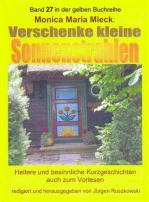 Verschenke kleine Sonnenstrahlen, Monica Maria Mieck – Herausgeber Jürgen Ruszkowski