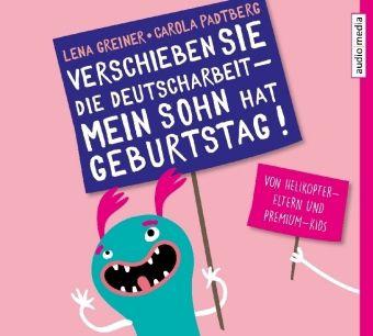 Verschieben Sie die Deutscharbeit, mein Sohn hat Geburtstag!, 4 Audio-CDs, Lena Greiner, Carola Padtberg-Kruse