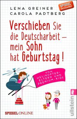 Verschieben Sie die Deutscharbeit - mein Sohn hat Geburtstag!, Lena Greiner, Carola Padtberg
